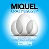 Miquel vydává Crazy Eggs EP!