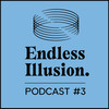 Endless Illusion Podcast #03