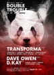 DOUBLE TROUBLE W/ TRANSFORMA, DKAY, DAVE OWEN
