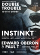 DOUBLE TROUBLE W/ INSTINKT (DE) & PAUL T (UK) & EDWARD OBERON (UK)