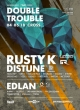 DOUBLE TROUBLE W/ RUSTY K & DISTUNE & EDLAN