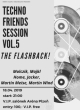 TECHNO FRIENDS SESSION VOL.5 - THE FLASHBACK!