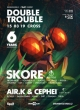 DOUBLE TROUBLE W/ SKORE, AIR.K & CEPHEI